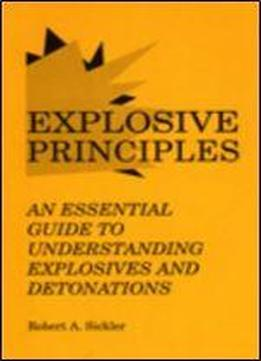 Explosive Principles: An Essential Guide To Understanding Explosives And Detonations