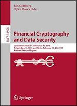 Financial Cryptography And Data Security: 23rd International Conference, Fc 2019, Frigate Bay, St. Kitts And Nevis, February 1822, 2019, Revised Selected Papers