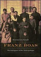 Franz Boas: The Emergence Of The Anthropologist