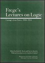 Frege's Lectures On Logic: Carnap's Jena Notes, 1910-1914 (Full Circle)