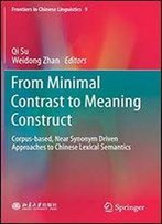 From Minimal Contrast To Meaning Construct: Corpus-Bases, Near Synonym Driven Approaches To Chinese Lexical Semantics