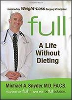 Full: A Life Without Dieting Weight-Loss Secrets From A Weight-Loss Surgeon (Without The Surgery!)