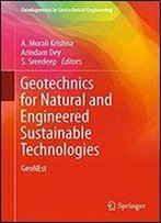 Geotechnics For Natural And Engineered Sustainable Technologies: Geonest (Developments In Geotechnical Engineering)