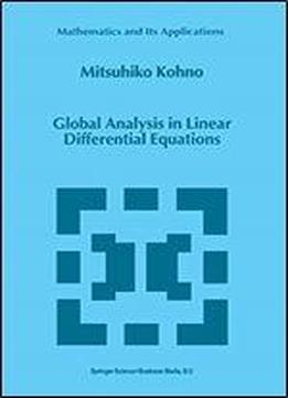 Global Analysis In Linear Differential Equations (mathematics And Its Applications)