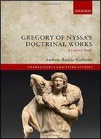 Gregory Of Nyssa's Doctrinal Works: A Literary Study