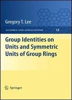 Group Identities On Units And Symmetric Units Of Group Rings (Algebra And Applications)