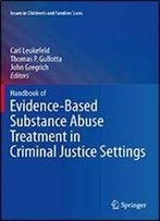 Handbook Of Evidence-Based Substance Abuse Treatment In Criminal Justice Settings (Issues In Children's And Families' Lives 11)