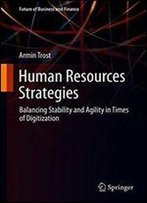 Human Resources Strategies: Balancing Stability And Agility In Times Of Digitization