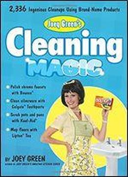 Joey Green's Cleaning Magic: 2, 398 Ingenious Cleanups Using Brand Name Products