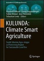 Kulunda: Climate Smart Agriculture: South Siberian Agro-Steppe As Pioneering Region For Sustainable Land Use