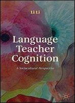 Language Teacher Cognition: A Sociocultural Perspective