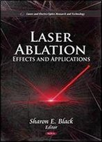 Laser Ablation: Effects And Applications (Lasers And Electro-Optics Research And Terchnology)