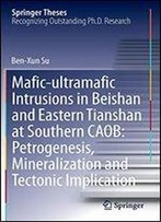 Mafic-Ultramafic Intrusions In Beishan And Eastern Tianshan At Southern Caob: Petrogenesis, Mineralization And Tectonic Implication (Springer Theses)