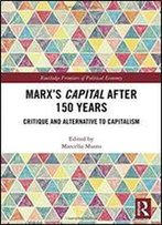 Marx's Capital After 150 Years: Critique And Alternative To Capitalism