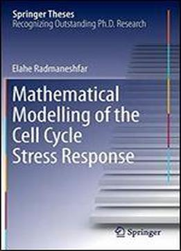 Mathematical Modelling Of The Cell Cycle Stress Response (springer Theses)