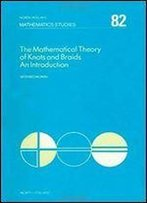 Mathematical Theory Of Knots And Braids: An Introduction (Mathematics Studies)