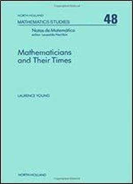 Mathematicians And Their Times (north-holland Mathematics Studies)