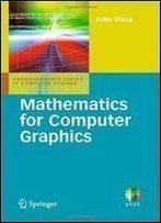 Mathematics For Computer Graphics (Undergraduate Topics In Computer Science)
