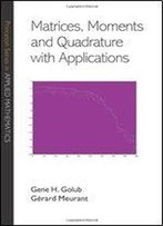 Matrices, Moments And Quadrature With Applications