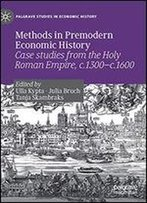 Methods In Premodern Economic History: Case Studies From The Holy Roman Empire, C.1300-C.1600