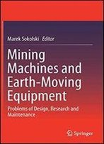 Mining Machines And Earth-Moving Equipment: Problems Of Design, Research And Maintenance