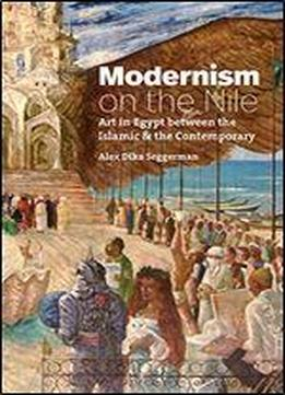 Modernism On The Nile: Art In Egypt Between The Islamic And The Contemporary