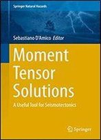 Moment Tensor Solutions: A Useful Tool For Seismotectonics (Springer Natural Hazards)