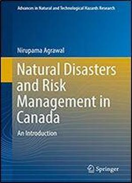 Natural Disasters And Risk Management In Canada: An Introduction (advances In Natural And Technological Hazards Research Book 49)