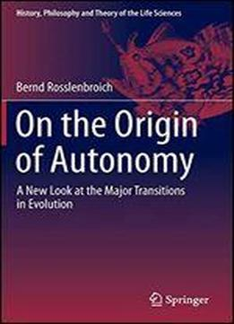 On The Origin Of Autonomy: A New Look At The Major Transitions In Evolution