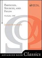 Particles, Sources, And Fields, Volume 3 (Frontiers In Physics)