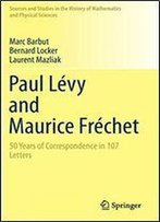 Paul Levy And Maurice Frechet: 50 Years Of Correspondence In 107 Letters (Sources And Studies In The History Of Mathematics And Physical Sciences)