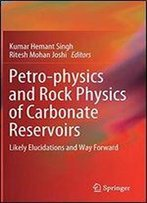 Petro-Physics And Rock Physics Of Carbonate Reservoirs: Likely Elucidations And Way Forward