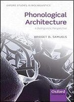 Phonological Architecture: A Biolinguistic Approach (Oxford Studies In Biolinguistics)