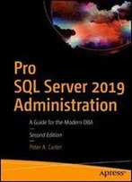 Pro Sql Server 2019 Administration: A Guide For The Modern Dba