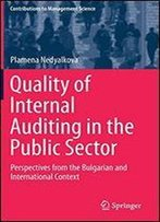 Quality Of Internal Auditing In The Public Sector: Perspectives From The Bulgarian And International Context (Contributions To Management Science)