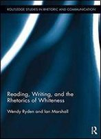 Reading, Writing, And The Rhetorics Of Whiteness (Routledge Studies In Rhetoric And Communication)