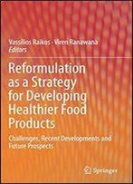 Reformulation As A Strategy For Developing Healthier Food Products: Food Reformulation