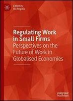 Regulating Work In Small Firms: Perspectives On The Future Of Work In Globalised Economies