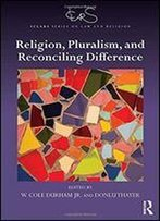 Religion, Pluralism, And Reconciling Difference