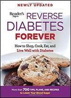 Reverse Diabetes Forever Newly Updated: How To Shop, Cook, Eat And Live Well With Diabetes