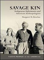 Savage Kin: Indigenous Informants And American Anthropologists