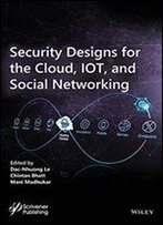 Security Designs For The Cloud, Iot, And Social Networking