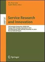 Service Research And Innovation: 7th Australian Symposium, Assri 2018, Sydney, Nsw, Australia, September 6, 2018, And Wollongong, Nsw, Australia, ... Notes In Business Information Processing)