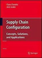 Supply Chain Configuration: Concepts, Solutions, And Applications