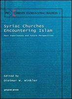 Syriac Churches Encountering Islam: Past Experiences And Future Perspectives
