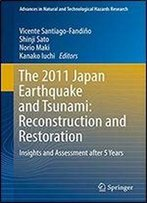 The 2011 Japan Earthquake And Tsunami: Reconstruction And Restoration: Insights And Assessment After 5 Years (Advances In Natural And Technological Hazards Research Book 47)
