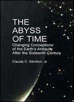 The Abyss Of Time: Changing Conceptions Of The Earth's Antiquity After The Sixteenth Century
