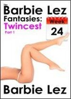 The Barbie Lez Fantasies - Week 24: Twincest (Part 1) (Lesbianism)