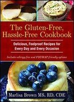 The Gluten-Free, Hassle Free Cookbook: 'Delicious, Foolproof Recipes For Every Day And Every Occasion'
