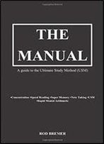 The Manual: A Guide To The Ultimate Study Method (Usm)